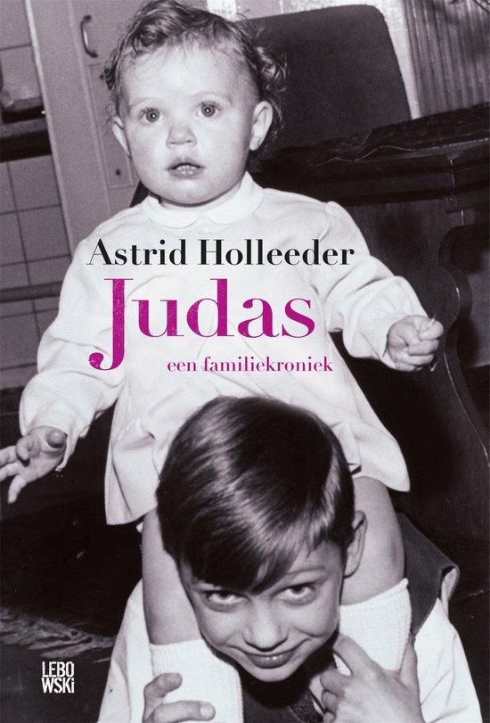Judas: Een Familiekroniek by Astrid Holleeder