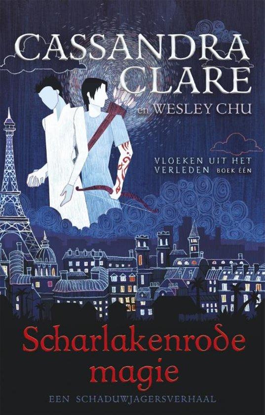 Scharlakenrode magie (Vloeken uit het verleden #1) by Cassandra Clare, Wesley Chu